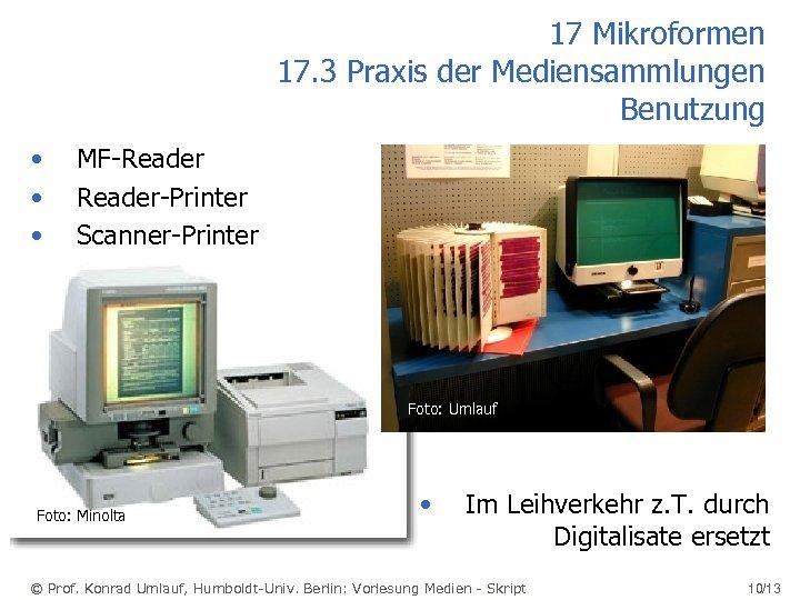 17 Mikroformen 17. 3 Praxis der Mediensammlungen Benutzung • • • MF-Reader-Printer Scanner-Printer Foto: