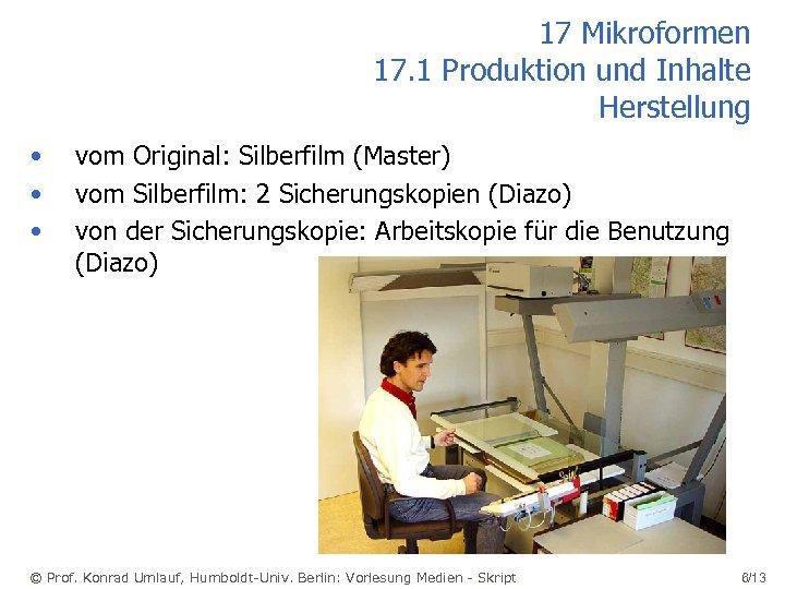 17 Mikroformen 17. 1 Produktion und Inhalte Herstellung • • • vom Original: Silberfilm