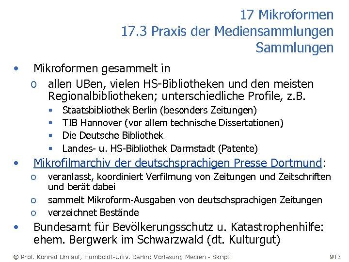 17 Mikroformen 17. 3 Praxis der Mediensammlungen Sammlungen • Mikroformen gesammelt in o allen