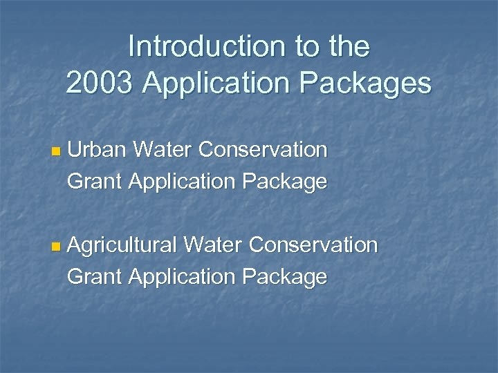 Introduction to the 2003 Application Packages n Urban Water Conservation Grant Application Package n