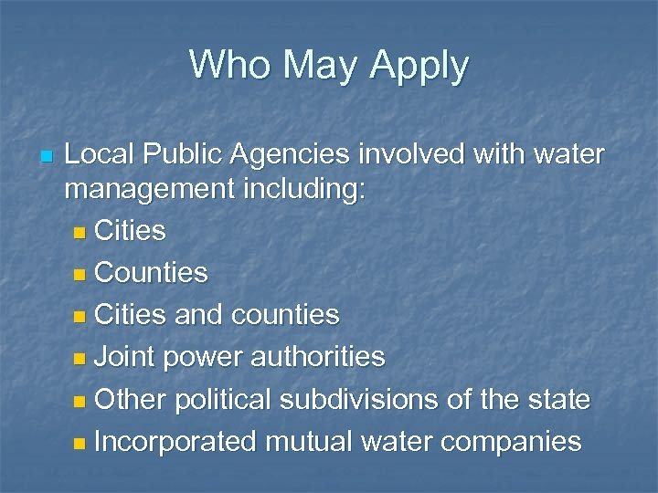 Who May Apply n Local Public Agencies involved with water management including: n Cities