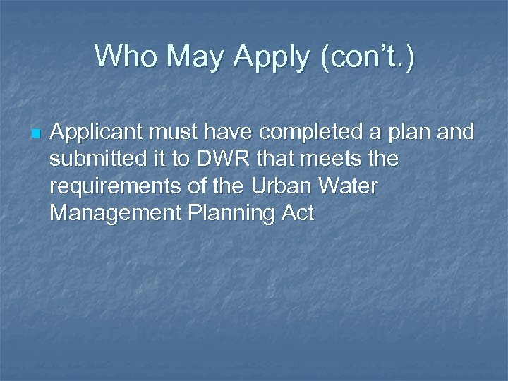 Who May Apply (con't. ) n Applicant must have completed a plan and submitted