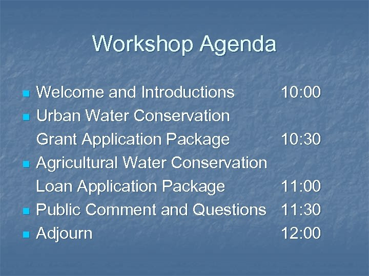 Workshop Agenda n n n Welcome and Introductions Urban Water Conservation Grant Application Package