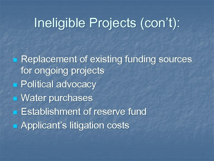 Ineligible Projects (con't): n n n Replacement of existing funding sources for ongoing projects