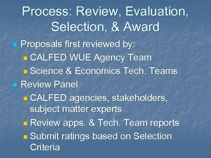 Process: Review, Evaluation, Selection, & Award n n Proposals first reviewed by: n CALFED
