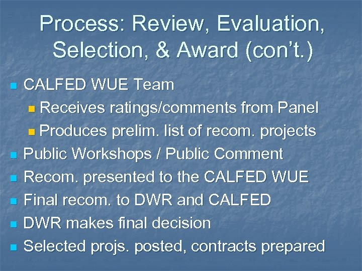 Process: Review, Evaluation, Selection, & Award (con't. ) n n n CALFED WUE Team