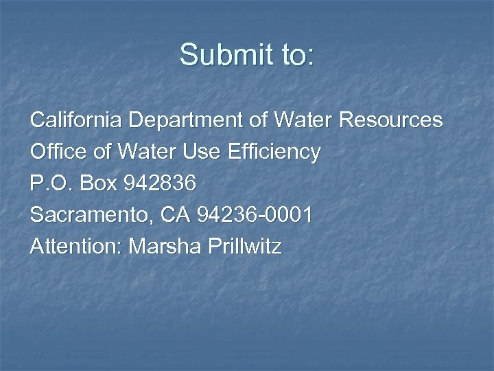 Submit to: California Department of Water Resources Office of Water Use Efficiency P. O.