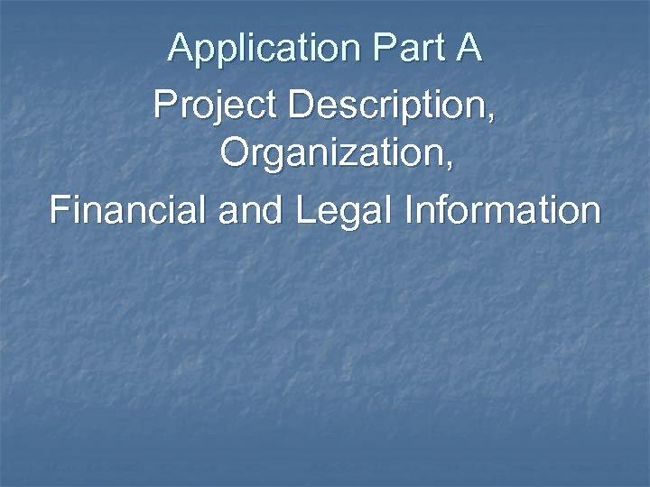 Application Part A Project Description, Organization, Financial and Legal Information