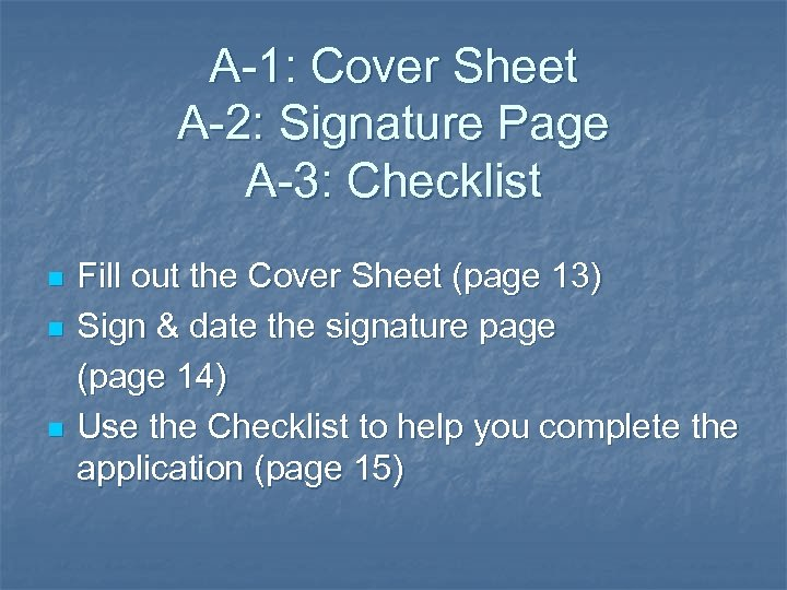 A-1: Cover Sheet A-2: Signature Page A-3: Checklist n n n Fill out the