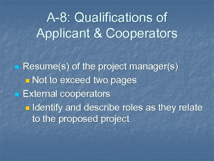 A-8: Qualifications of Applicant & Cooperators n n Resume(s) of the project manager(s) n