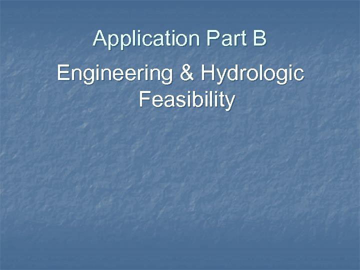 Application Part B Engineering & Hydrologic Feasibility