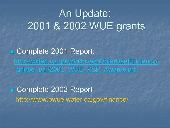 An Update: 2001 & 2002 WUE grants n Complete 2001 Report: http: //calfed. ca.