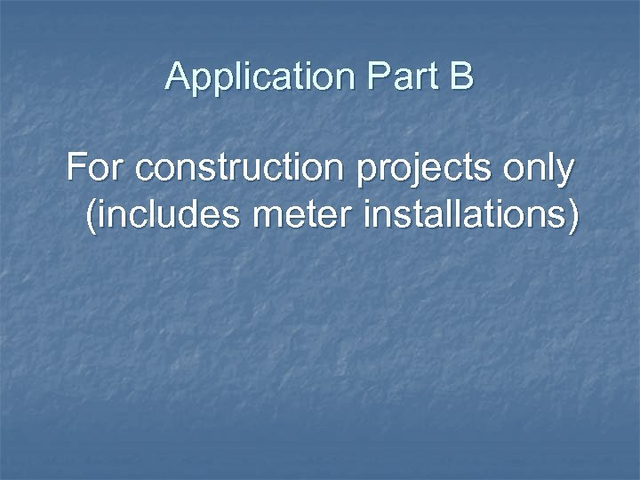 Application Part B For construction projects only (includes meter installations)