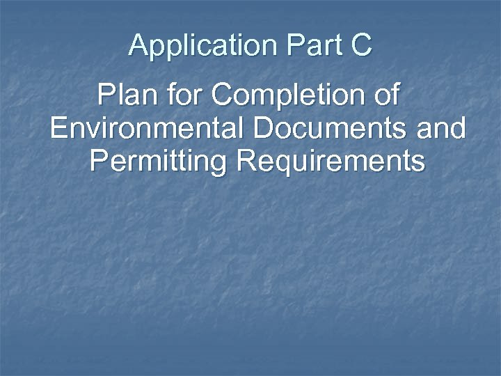 Application Part C Plan for Completion of Environmental Documents and Permitting Requirements