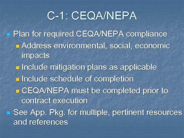 C-1: CEQA/NEPA n n Plan for required CEQA/NEPA compliance n Address environmental, social, economic