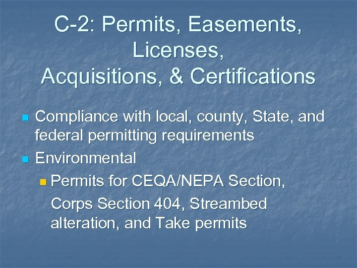 C-2: Permits, Easements, Licenses, Acquisitions, & Certifications n n Compliance with local, county, State,