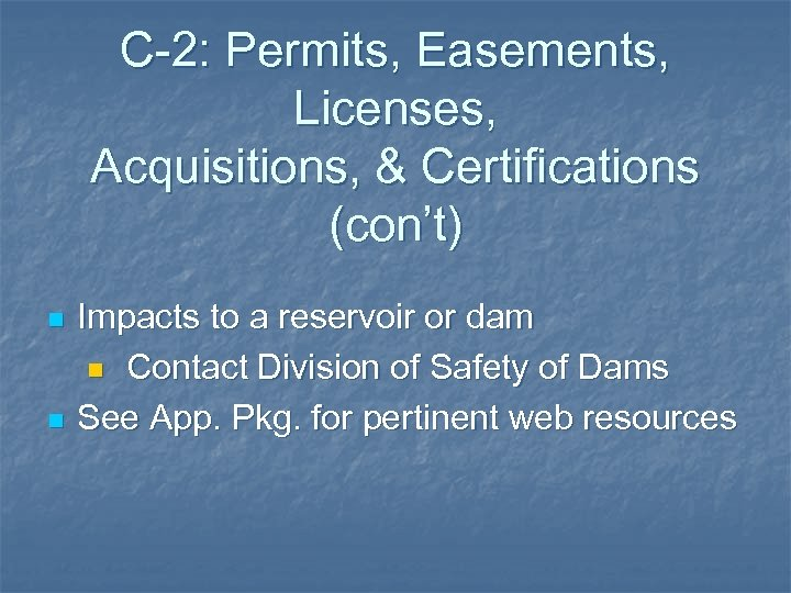 C-2: Permits, Easements, Licenses, Acquisitions, & Certifications (con't) n n Impacts to a reservoir
