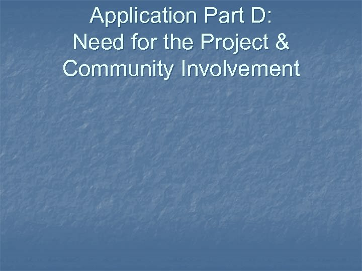 Application Part D: Need for the Project & Community Involvement
