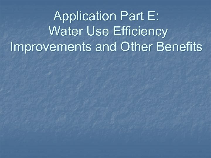 Application Part E: Water Use Efficiency Improvements and Other Benefits