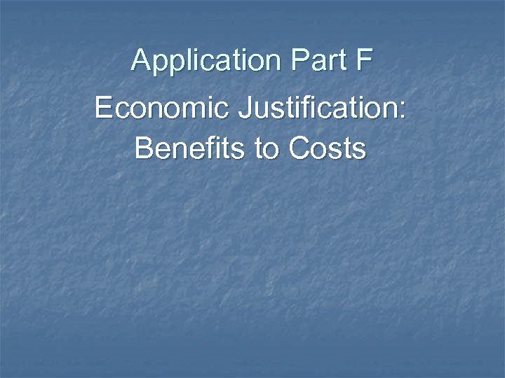 Application Part F Economic Justification: Benefits to Costs