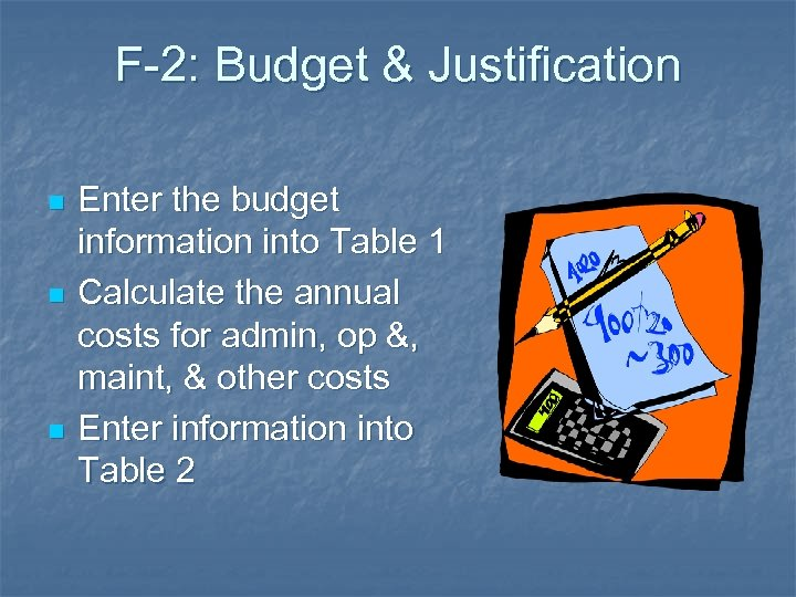 F-2: Budget & Justification n Enter the budget information into Table 1 Calculate the