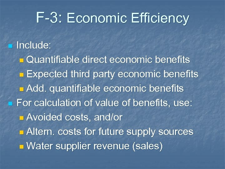 F-3: Economic Efficiency n n Include: n Quantifiable direct economic benefits n Expected third