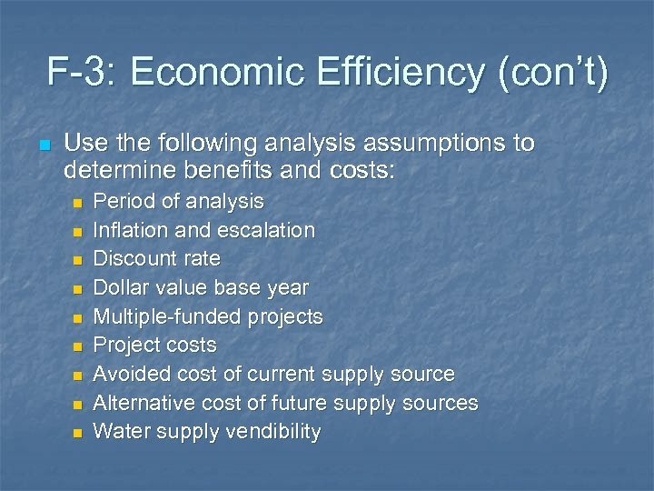F-3: Economic Efficiency (con't) n Use the following analysis assumptions to determine benefits and