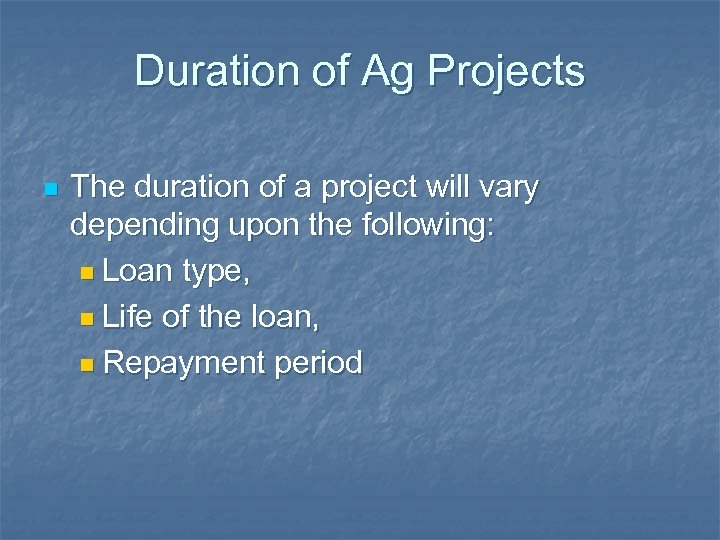 Duration of Ag Projects n The duration of a project will vary depending upon