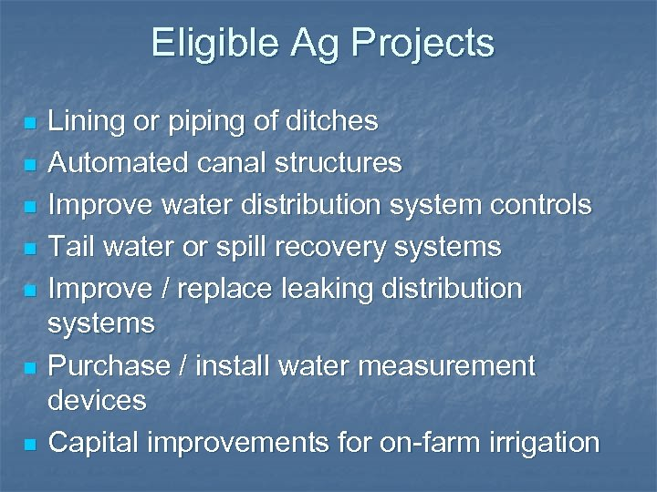 Eligible Ag Projects n n n n Lining or piping of ditches Automated canal
