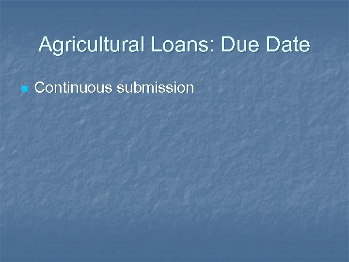 Agricultural Loans: Due Date n Continuous submission