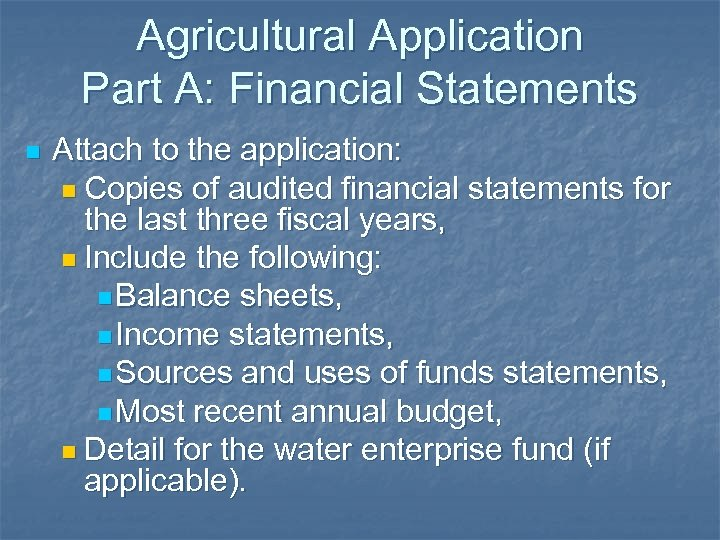 Agricultural Application Part A: Financial Statements n Attach to the application: n Copies of
