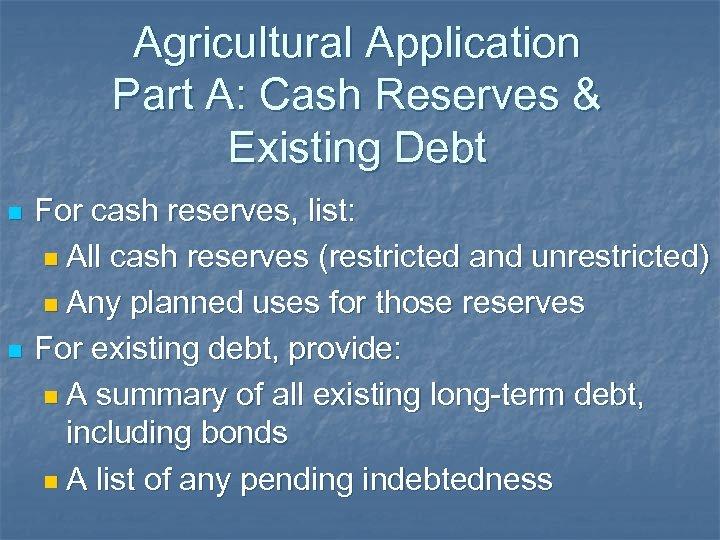 Agricultural Application Part A: Cash Reserves & Existing Debt n n For cash reserves,