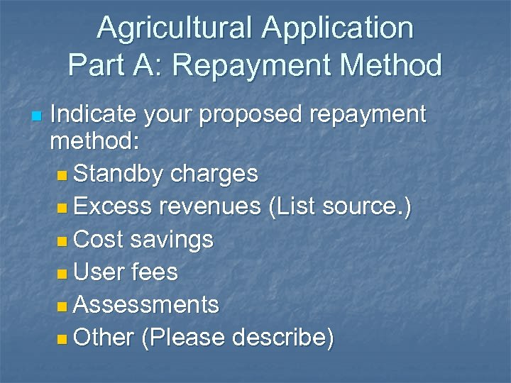 Agricultural Application Part A: Repayment Method n Indicate your proposed repayment method: n Standby