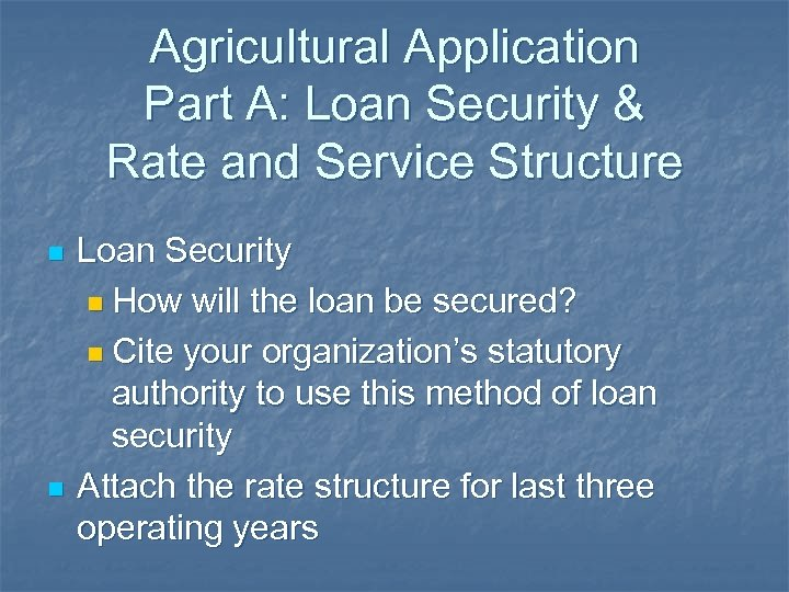 Agricultural Application Part A: Loan Security & Rate and Service Structure n n Loan