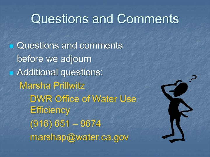 Questions and Comments n n Questions and comments before we adjourn Additional questions: Marsha