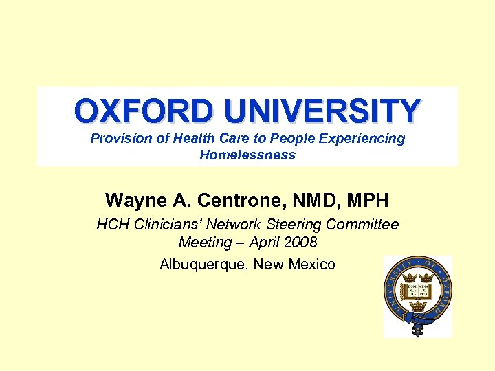OXFORD UNIVERSITY Provision of Health Care to People Experiencing Homelessness Wayne A. Centrone, NMD,