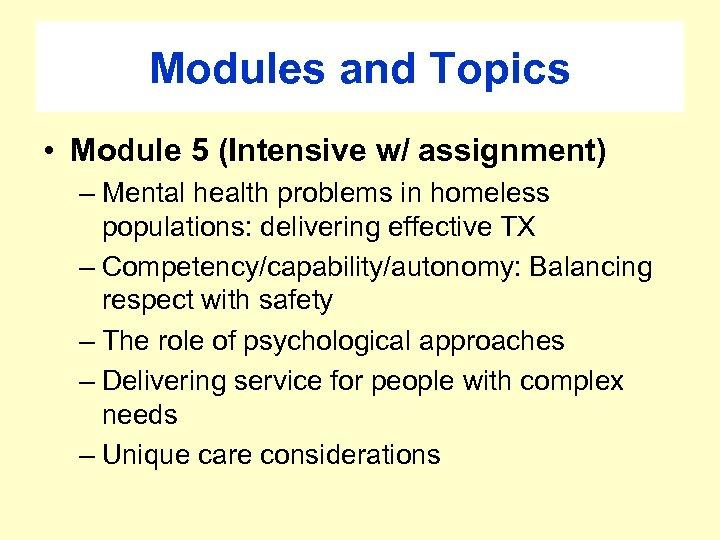 Modules and Topics • Module 5 (Intensive w/ assignment) – Mental health problems in