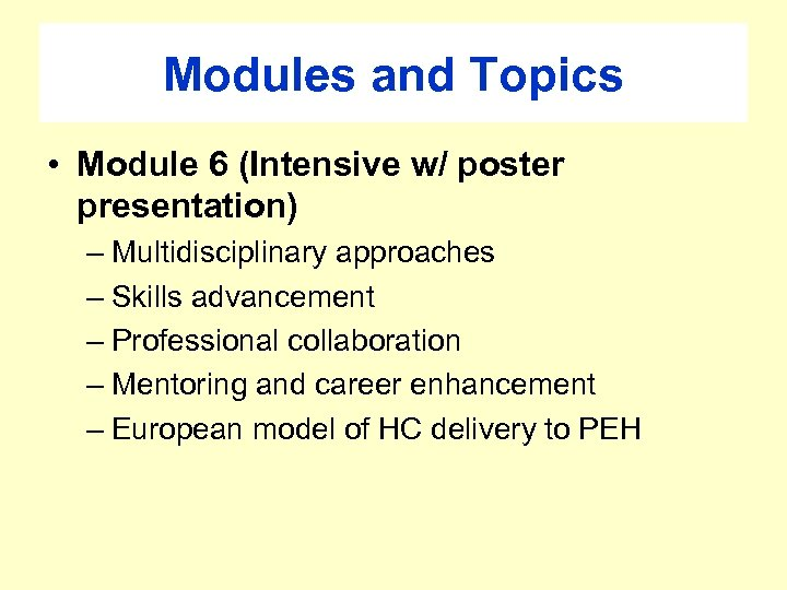 Modules and Topics • Module 6 (Intensive w/ poster presentation) – Multidisciplinary approaches –