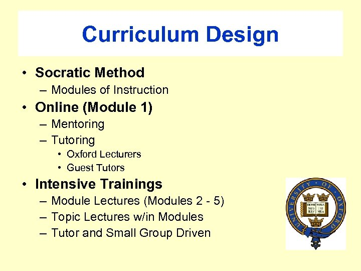 Curriculum Design • Socratic Method – Modules of Instruction • Online (Module 1) –