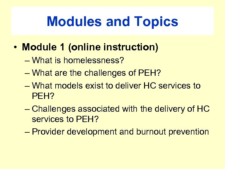 Modules and Topics • Module 1 (online instruction) – What is homelessness? – What