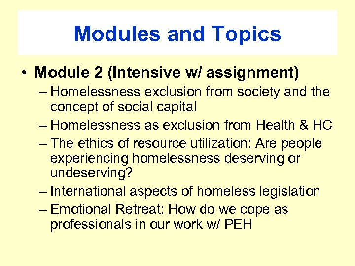 Modules and Topics • Module 2 (Intensive w/ assignment) – Homelessness exclusion from society