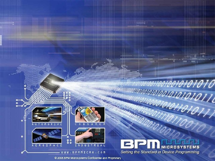 © 2008 BPM Microsystems Confidential and Proprietary