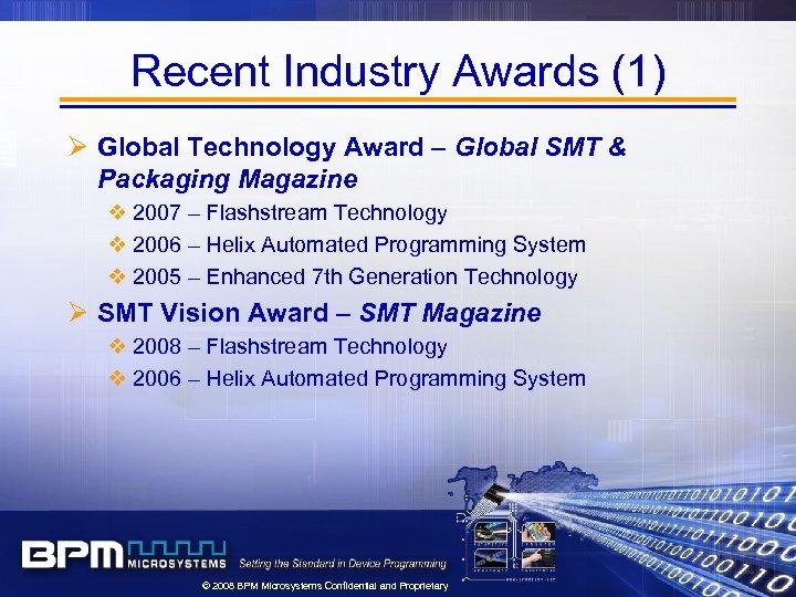 Recent Industry Awards (1) Ø Global Technology Award – Global SMT & Packaging Magazine