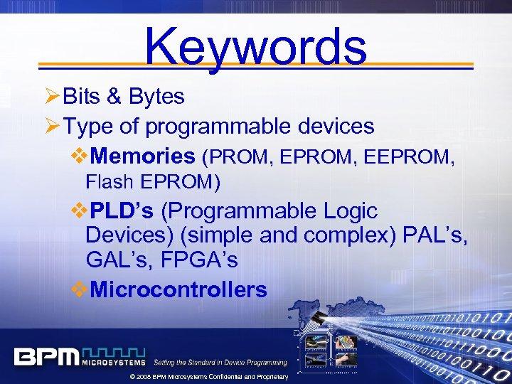 Keywords Ø Bits & Bytes Ø Type of programmable devices v. Memories (PROM, EEPROM,