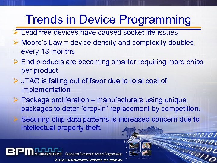 Trends in Device Programming Ø Lead free devices have caused socket life issues Ø