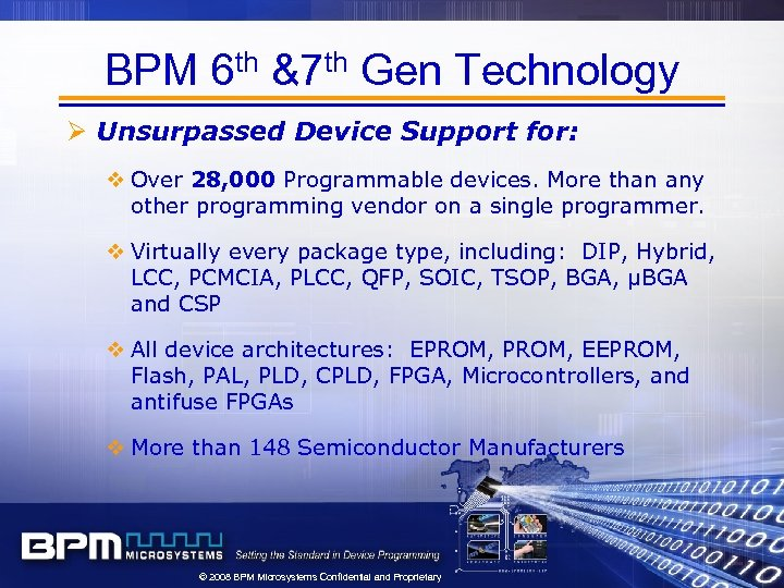 BPM 6 th &7 th Gen Technology Ø Unsurpassed Device Support for: v Over
