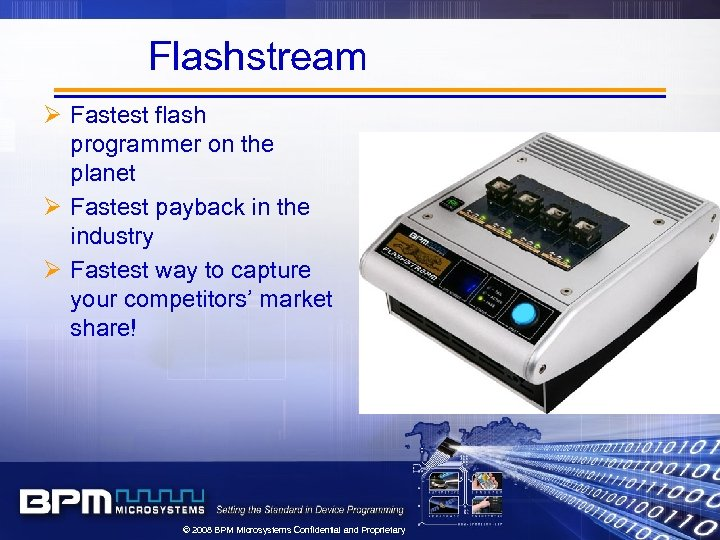 Flashstream Ø Fastest flash programmer on the planet Ø Fastest payback in the industry