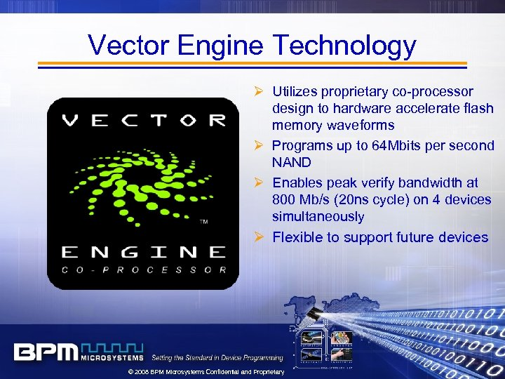 Vector Engine Technology Ø Utilizes proprietary co-processor design to hardware accelerate flash memory waveforms