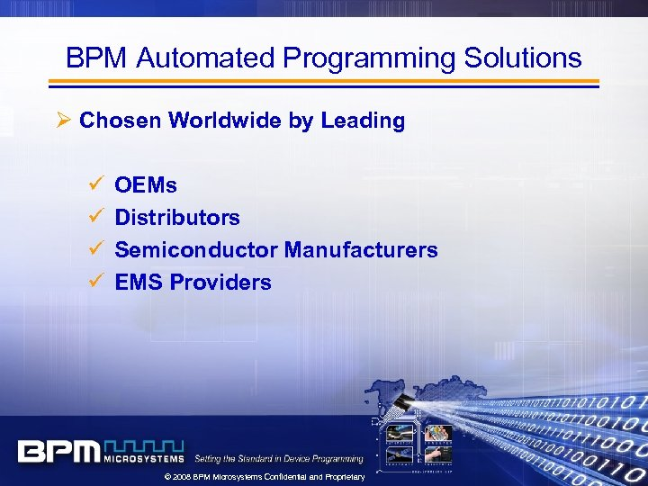 BPM Automated Programming Solutions Ø Chosen Worldwide by Leading ü ü OEMs Distributors Semiconductor