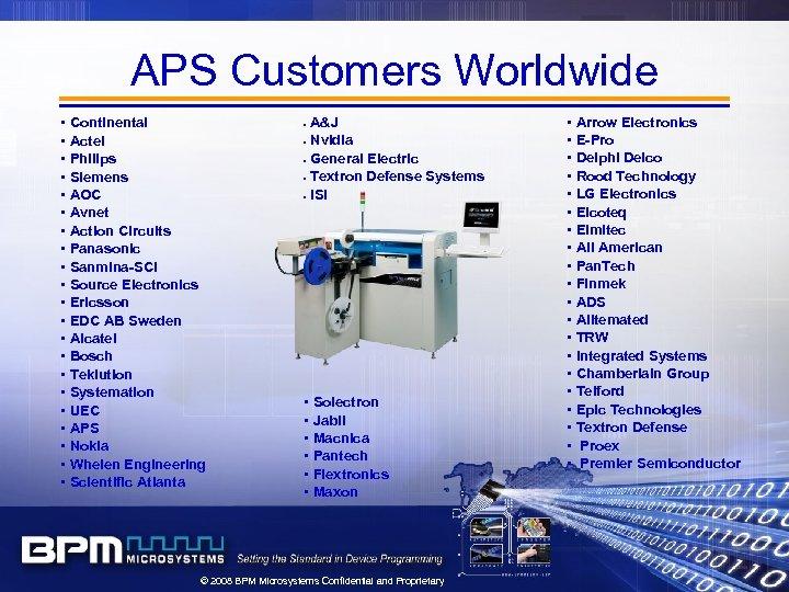APS Customers Worldwide • Continental • Actel • Philips • Siemens • AOC •